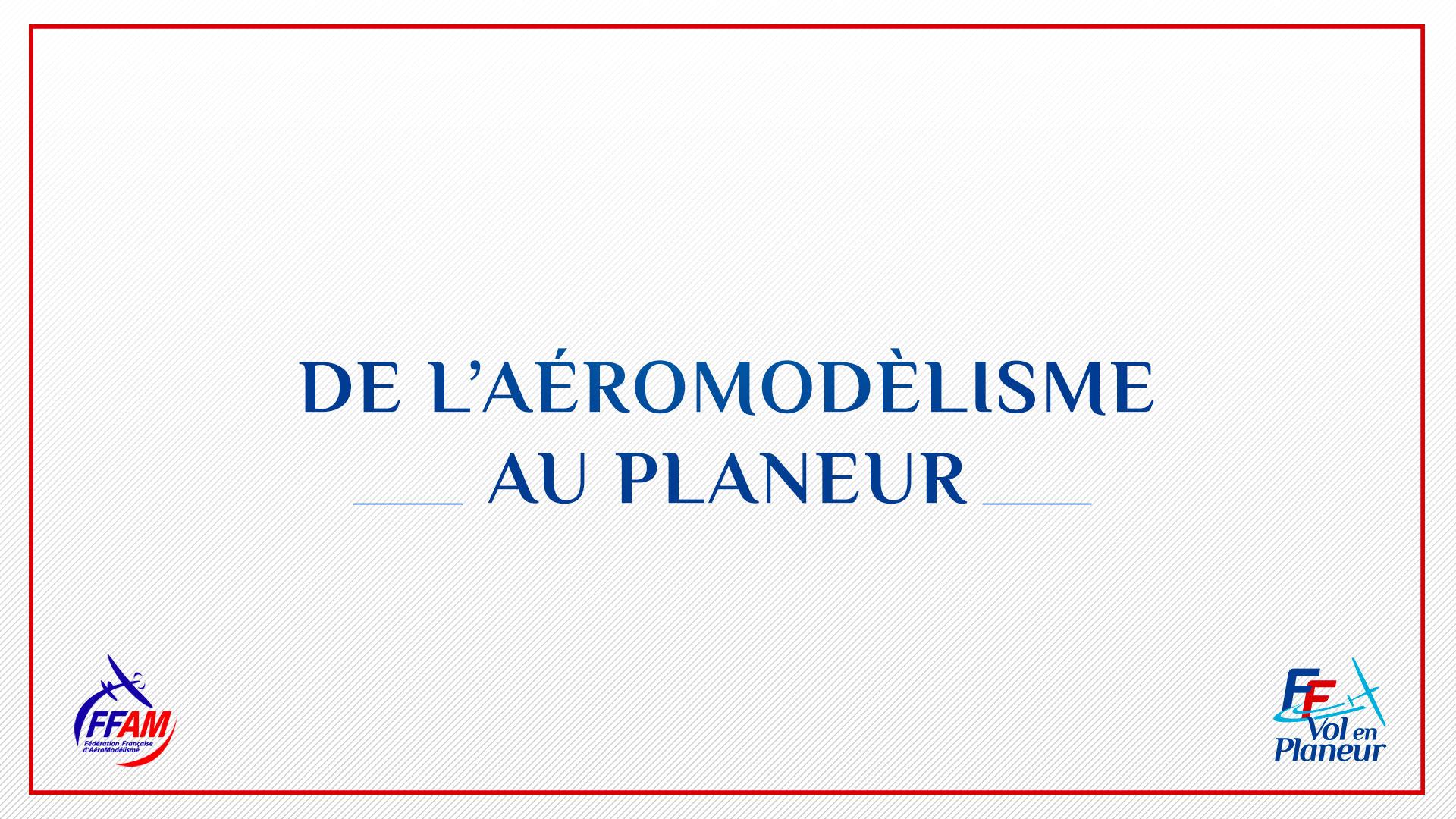 De l'aéromodélisme au planeur